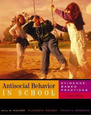 Antisocial Behavior in Schools: Evidence-Based Practices (with InfoTrac (R))