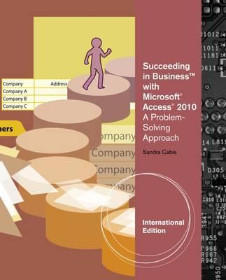 Succeeding in Business with Microsoft Access 2010: A Problem-Solving Approach, International Edition