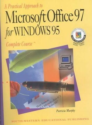 A Practical Approach to Microsoft Office 97 for Windows 95