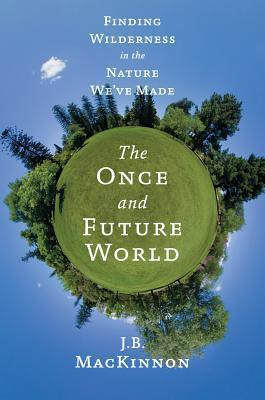 The Once and Future World  Nature as It Was, as It Is, as It Could Be