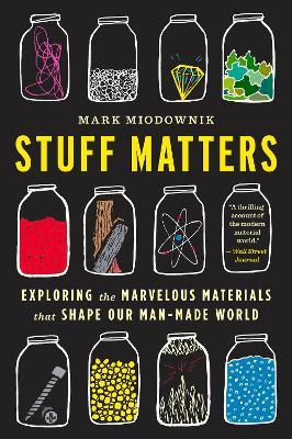 Stuff Matters : Exploring the Marvelous Materials That Shape Our Man-Made World