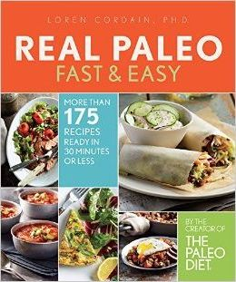 The Real Paleo Diet Fast & Easy : More Than 175 Recipes Ready in 30 Minutes or Less – Loren Cordain