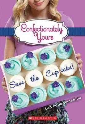 Save the Cupcake!: A Wish Novel (Confectionately Yours #1), Volume 1