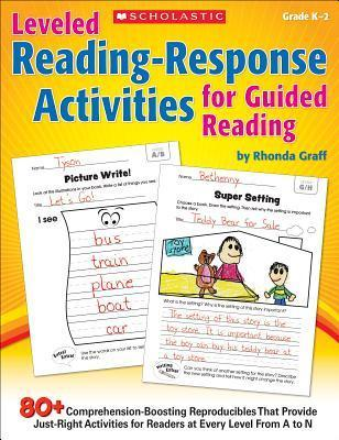 Leveled Reading-Response Activities for Guided Reading : 80+ Comprehension-Boosting Reproducibles That Provide Just-Right Activities for Readers at Every Level from A to N