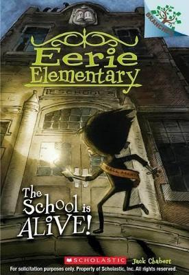 The School Is Alive!: A Branches Book (Eerie Elementary #1)