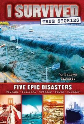 I Survived True Stories : Five Epic Disasters