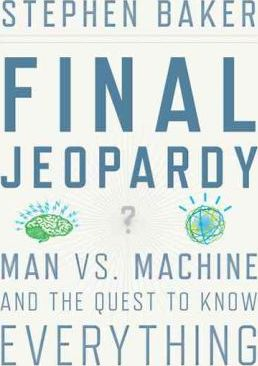 Final Jeopardy: Man Vs Machine and the Quest to Know Everything