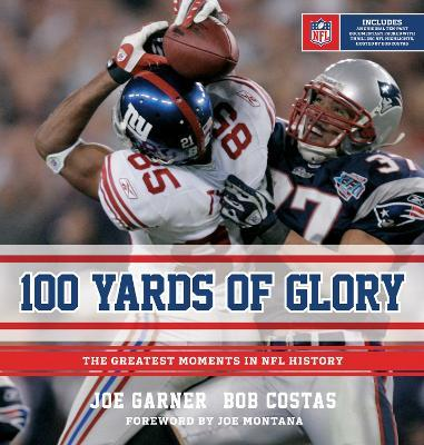 100 Yards of Glory : The Greatest Moments in NFL History