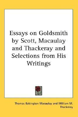 essays on goldsmith by scott macaulay and thackeray and  essays on goldsmith by scott macaulay and thackeray and selections from his writings