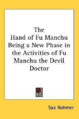 The Hand of Fu Manchu Being a New Phase in the Activities of Fu Manchu the Devil Doctor Cover Image