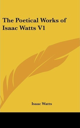 The Poetical Works of Isaac Watts V1