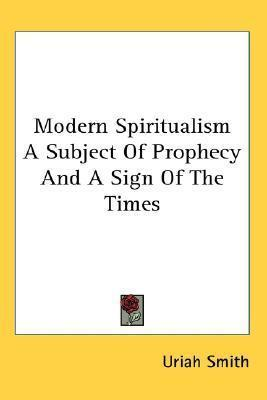 Modern Spiritualism a Subject of Prophecy and a Sign of the Times