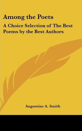 Among the Poets  A Choice Selection of the Best Poems  the Best Authors