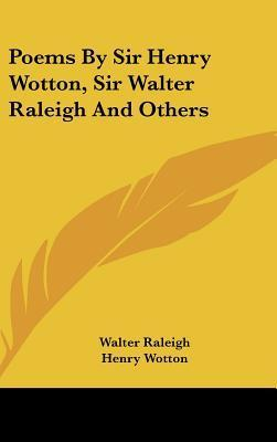 Poems By Sir Henry Wotton, Sir Walter Raleigh And Others
