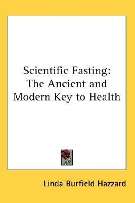 Scientific Fasting : The Ancient and Modern Key to Health – Linda Burfield Hazzard