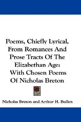 Poems, Chiefly Lyrical, from Romances and Prose Tracts of the Elizabethan Age