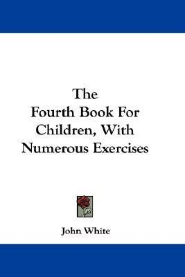 The Fourth Book For Children, With Numerous Exercises