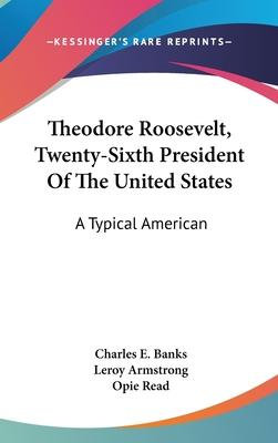a biography of theodore roosevelt the twenty sixth president of the united states It was in this domestic environment of progressivism and global environment of unification and imperial dissolution that theodore roosevelt became the twenty-sixth president of the united states in 1901.
