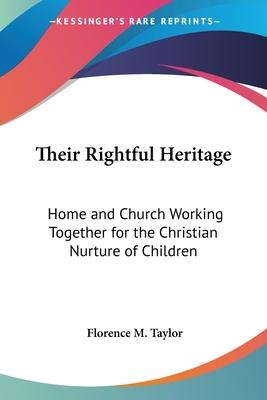 Their Rightful Heritage  Home and Church Working Together for the Christian Nurture of Children