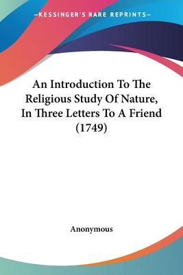 An Introduction to the Religious Study of Nature, in Three Letters to a Friend (1749)