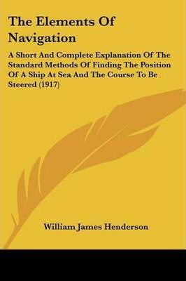 The Elements of Navigation : William James Henderson