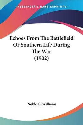 Echoes From The Battlefield Or Southern Life During The War (1902) Cover Image