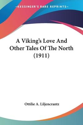 A Viking's Love And Other Tales Of The North (1911) Cover Image