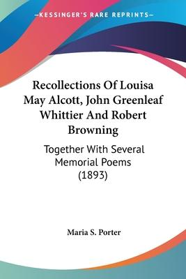 Recollections of Louisa May Alcott, John Greenleaf Whittier and Robert Browning