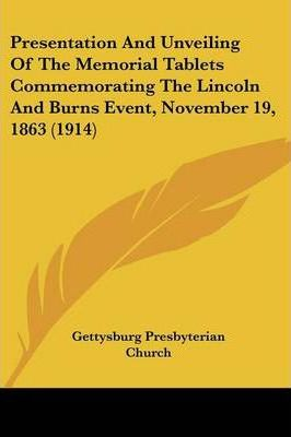 Presentation and Unveiling of the Memorial Tablets Commemorating the Lincoln and Burns Event, November 19, 1863 (1914)