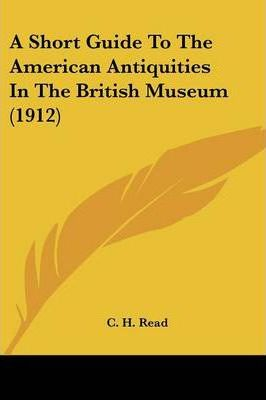 A Short Guide to the American Antiquities in the British Museum (1912)