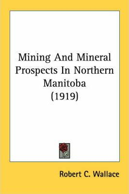 Mining and Mineral Prospects in Northern Manitoba (1919)