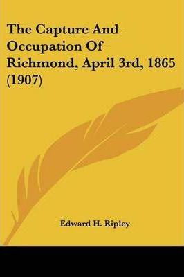 The Capture and Occupation of Richmond, April 3rd, 1865 (1907)