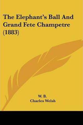 The Elephant's Ball and Grand Fete Champetre (1883)