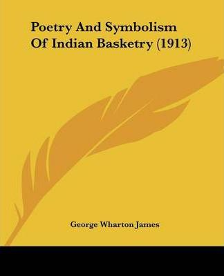 Poetry and Symbolism of Indian Basketry (1913)