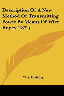 Description of a New Method of Transmitting Power by Means of Wire Ropes (1872)