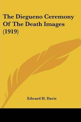 The Diegueno Ceremony of the Death Images (1919)
