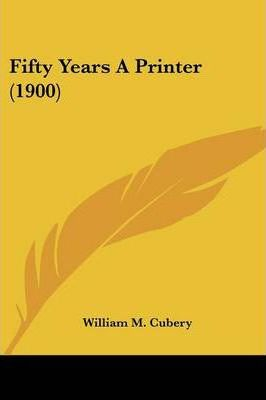 Fifty Years a Printer (1900)