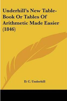 Underhill's New Table-Book or Tables of Arithmetic Made Easier (1846)