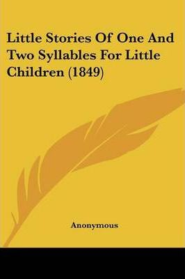 Little Stories of One and Two Syllables for Little Children (1849)