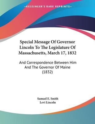 Special Message of Governor Lincoln to the Legislature of Massachusetts, March 17, 1832