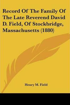 Record of the Family of the Late Reverend David D. Field, of Stockbridge, Massachusetts (1880)