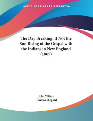 The Day Breaking, If Not the Sun Rising of the Gospel with the Indians in New England (1865)