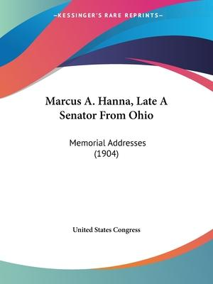 Marcus A. Hanna, Late a Senator from Ohio