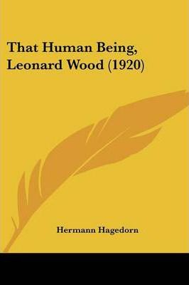 That Human Being, Leonard Wood (1920)