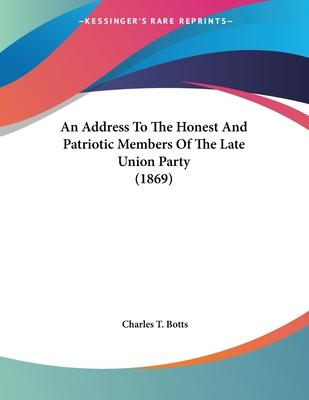 An Address to the Honest and Patriotic Members of the Late Union Party (1869)