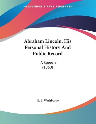 Abraham Lincoln, His Personal History and Public Record