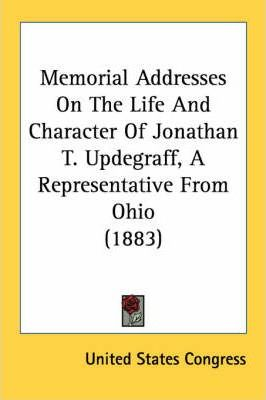 Memorial Addresses on the Life and Character of Jonathan T. Updegraff, a Representative from Ohio (1883)