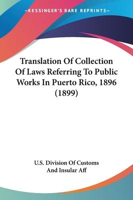 Translation of Collection of Laws Referring to Public Works in Puerto Rico, 1896 (1899)