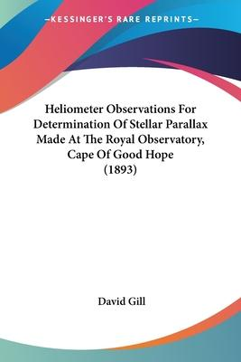 Heliometer Observations for Determination of Stellar Parallax Made at the Royal Observatory, Cape of Good Hope (1893)