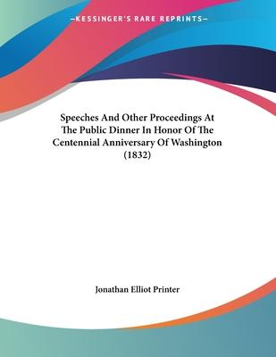 Speeches and Other Proceedings at the Public Dinner in Honor of the Centennial Anniversary of Washington (1832)